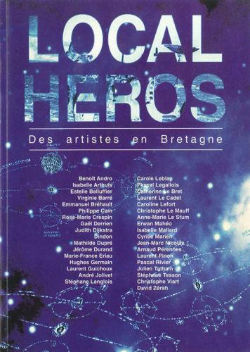 Local Heroes. Des artistes en Bretagne