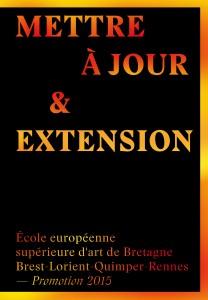 METTRE À JOUR & EXTENSION 35 diplômés de l'École européenne supérieure d'art de Bretagne - Promotion 2015