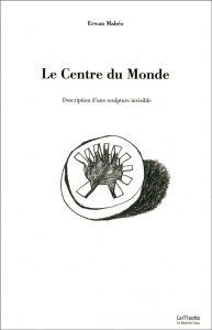 Erwan Mahéo - Le Centre du Monde
