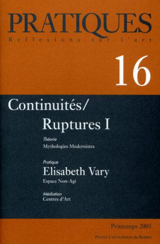 Pratiques : Réflexions sur l'Art, N°16, Printemps 2005 Continuités / Ruptures I