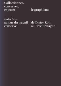 Collectionner, conserver, exposer le graphisme – Entretiens autour du travail de Dieter Roth conservé au Frac Bretagne