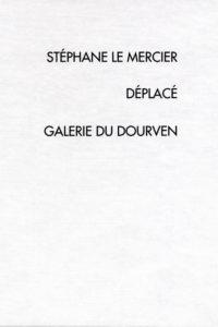Stéphane Le Mercier, Déplacé. Galerie du Dourven